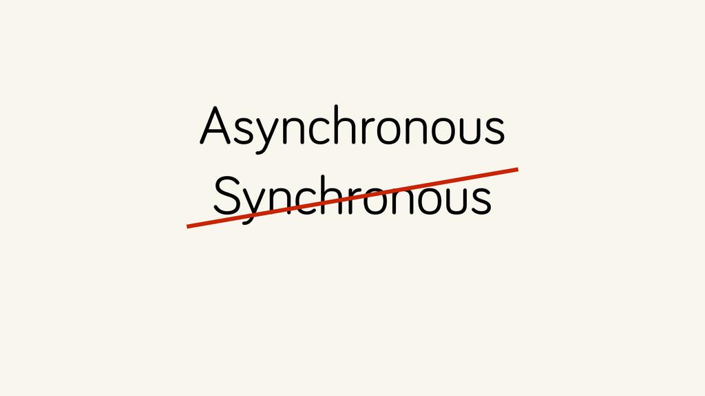 Synchronous Asynchronous