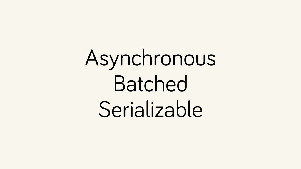 Asynchronous Batched Serializable