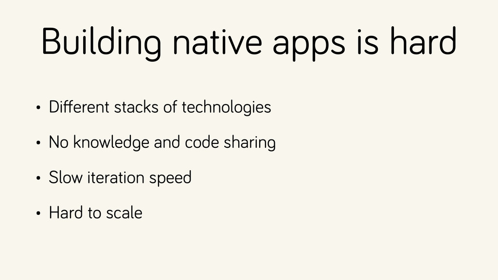 Building native apps is hard • Different stacks ...