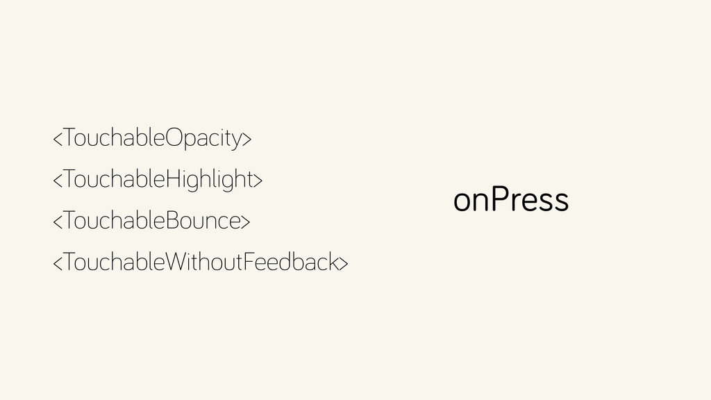<TouchableOpacity> <TouchableHighlight> <Touc...