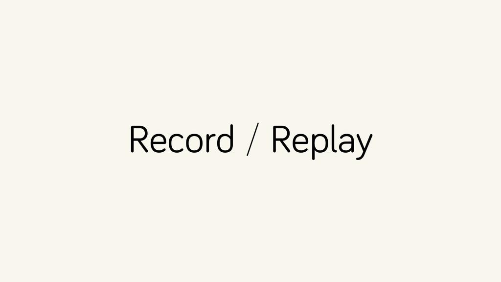Record / Replay