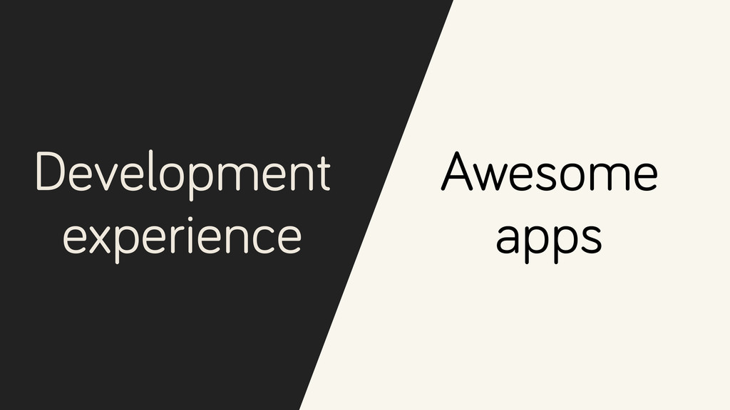 Development experience Awesome apps