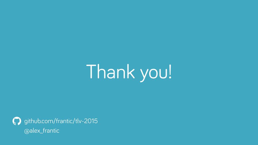 Thank you! github.com/frantic/tlv-2015 @alex_fr...