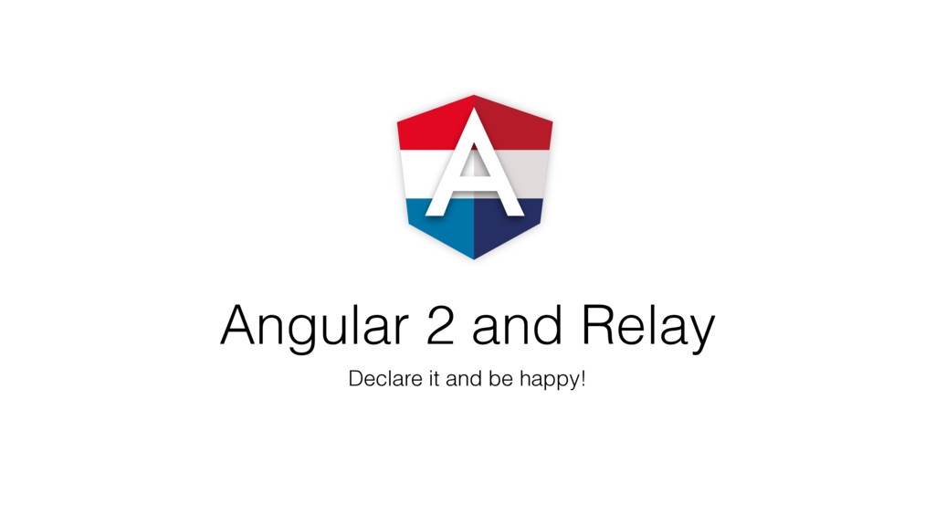 Angular 2 and Relay Declare it and be happy!