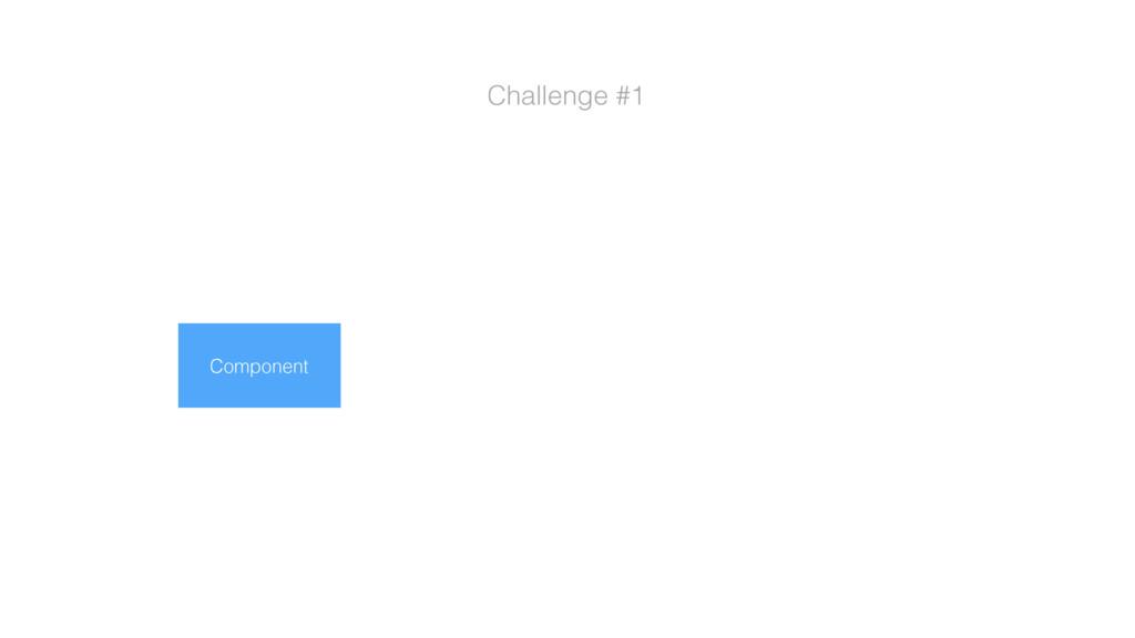 Challenge #1 Component Component