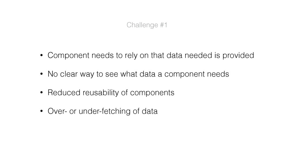 • Component needs to rely on that data needed i...