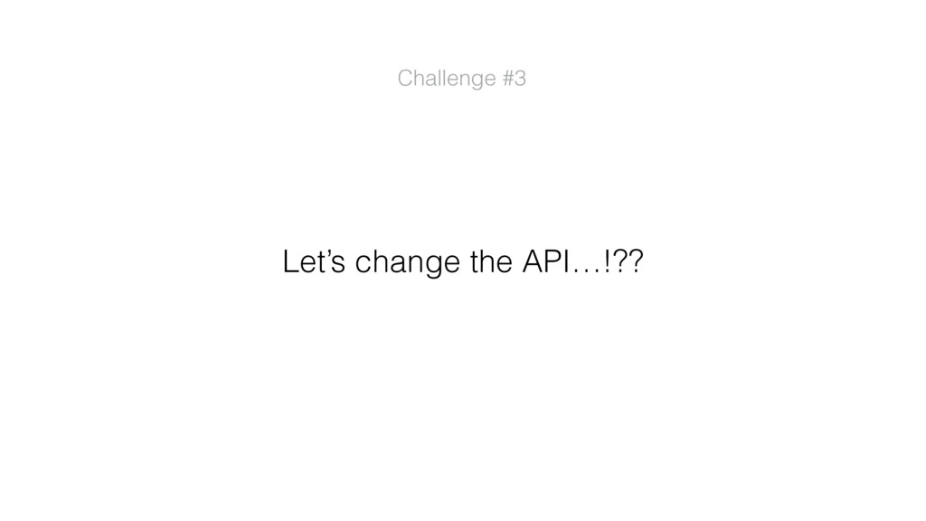 Let's change the API…!?? Challenge #3