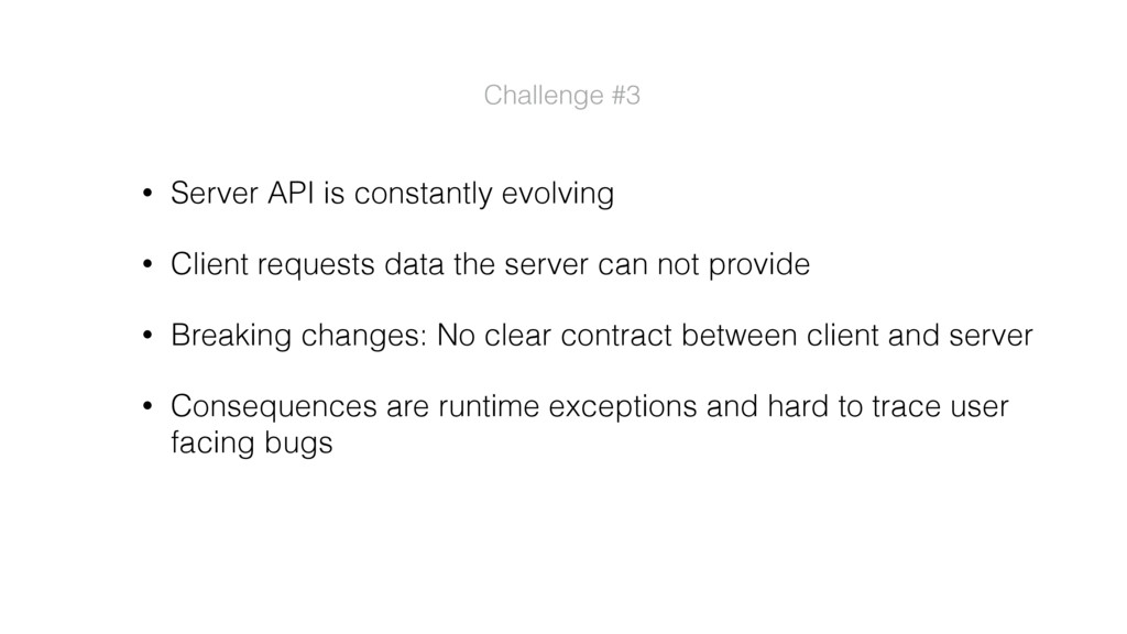• Server API is constantly evolving • Client re...