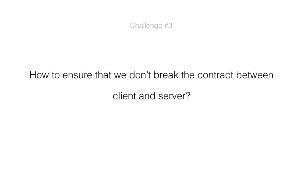 How to ensure that we don't break the contract ...