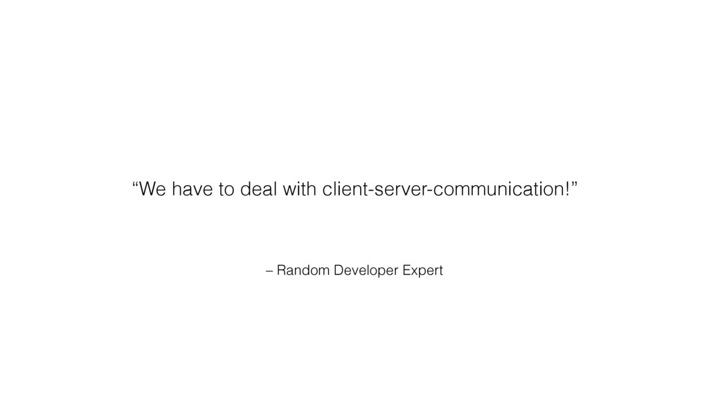 "– Random Developer Expert ""We have to deal with..."