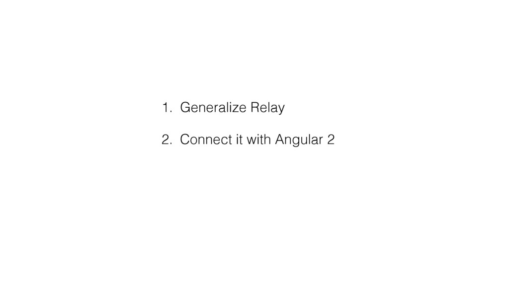 1. Generalize Relay 2. Connect it with Angular 2