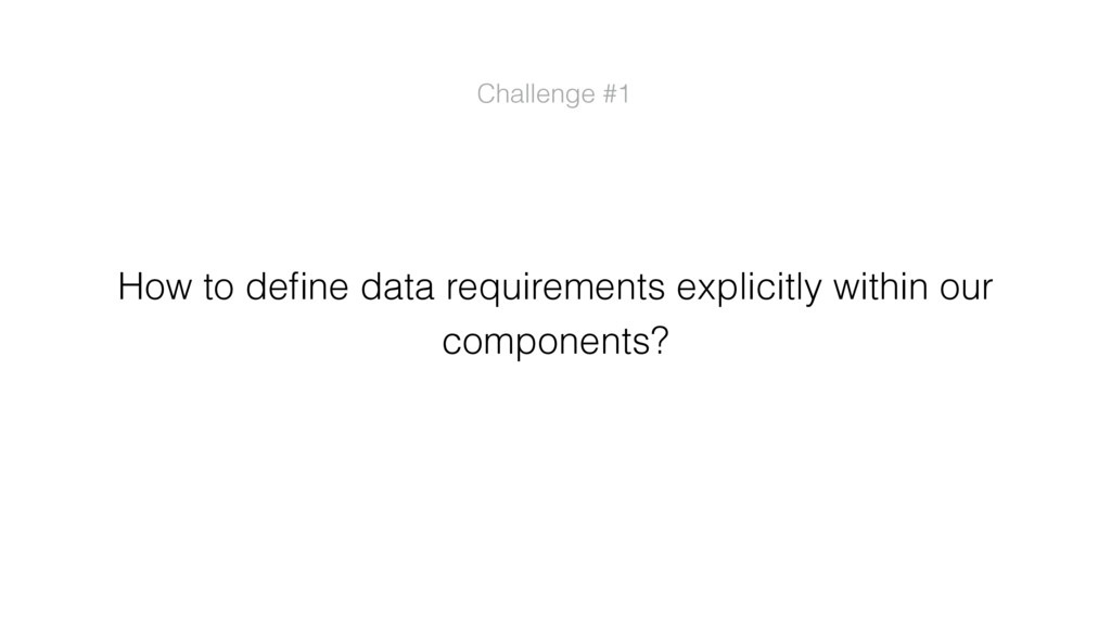 Challenge #1 How to define data requirements exp...
