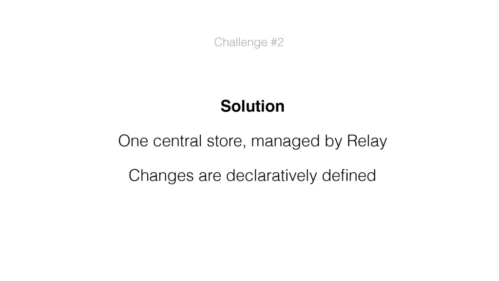 Solution One central store, managed by Relay Ch...