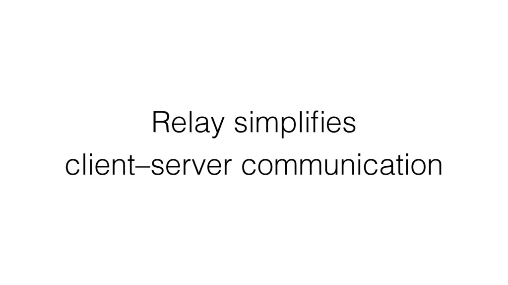 Relay simplifies client–server communication