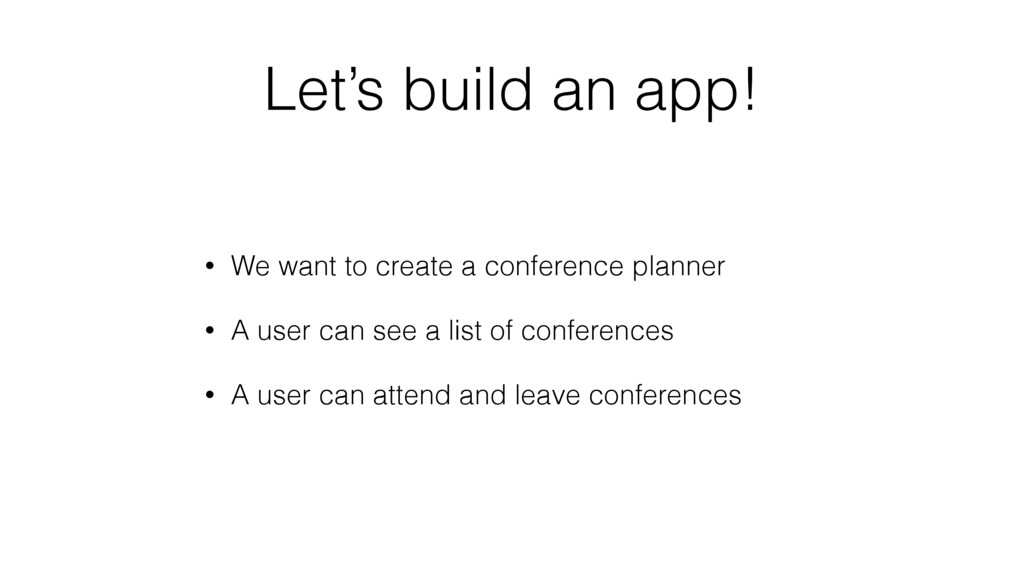Let's build an app! • We want to create a confe...