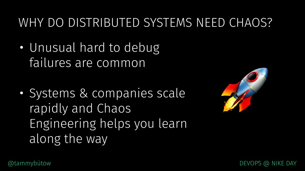 WHY DO DISTRIBUTED SYSTEMS NEED CHAOS? • Unusua...