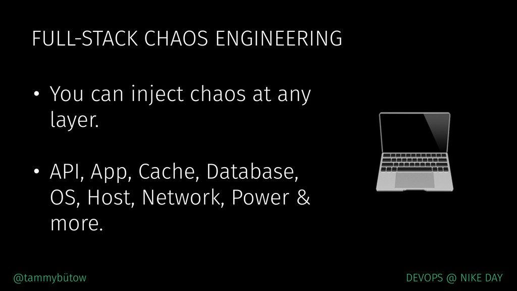 FULL-STACK CHAOS ENGINEERING • You can inject c...
