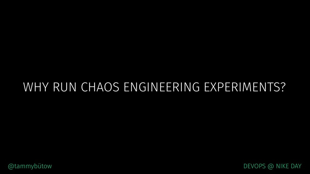 WHY RUN CHAOS ENGINEERING EXPERIMENTS? @tammybü...