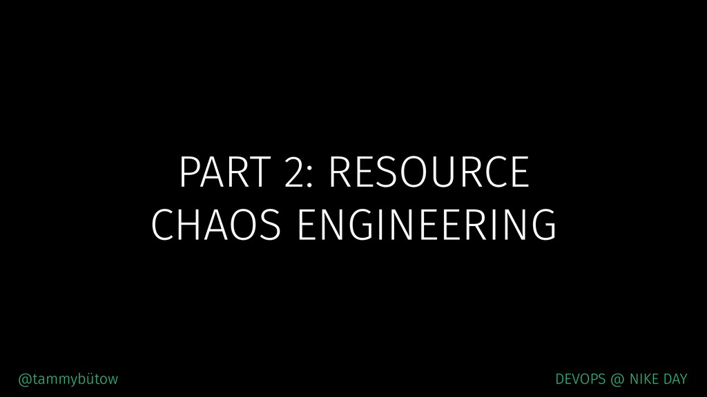 PART 2: RESOURCE CHAOS ENGINEERING @tammybütow ...