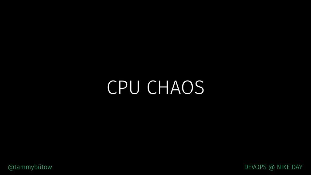 CPU CHAOS @tammybütow DEVOPS @ NIKE DAY