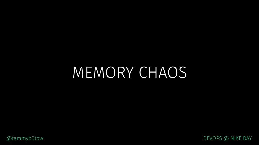 MEMORY CHAOS @tammybütow DEVOPS @ NIKE DAY