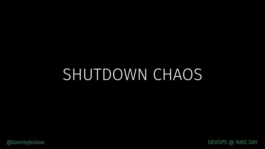 SHUTDOWN CHAOS @tammybütow DEVOPS @ NIKE DAY
