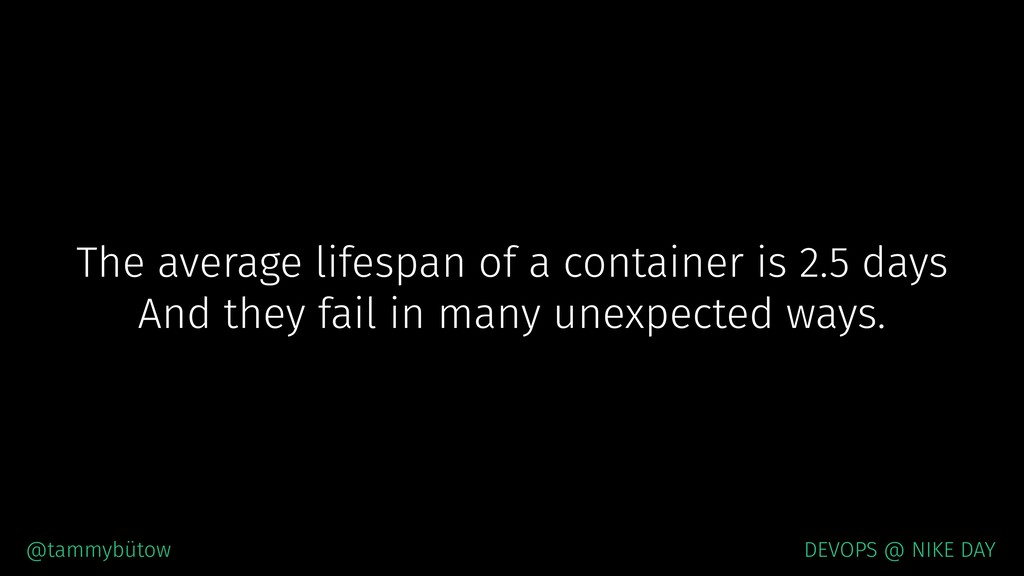 The average lifespan of a container is 2.5 days...