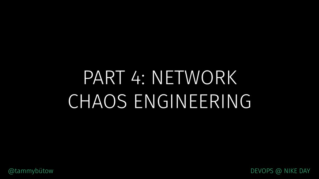 PART 4: NETWORK CHAOS ENGINEERING @tammybütow D...