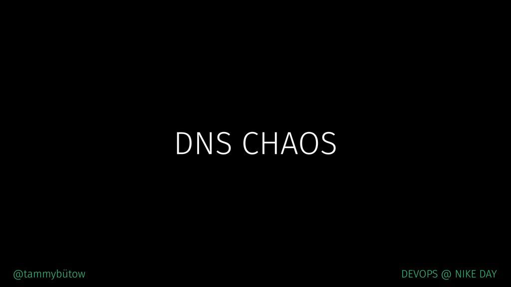DNS CHAOS @tammybütow DEVOPS @ NIKE DAY