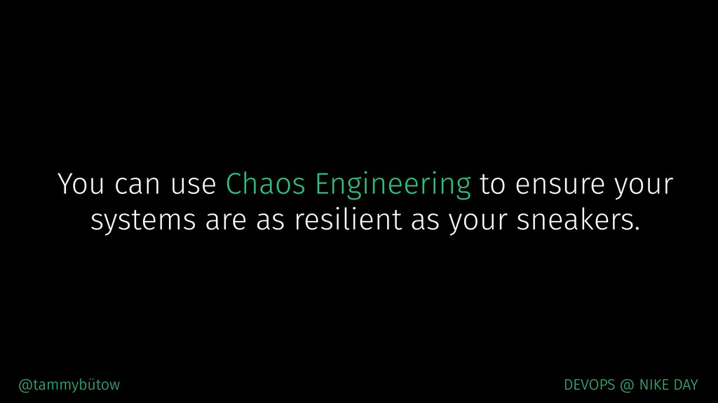 You can use Chaos Engineering to ensure your sy...