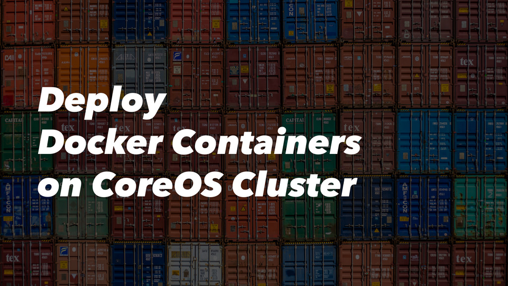 Deploy Docker Containers on CoreOS Cluster
