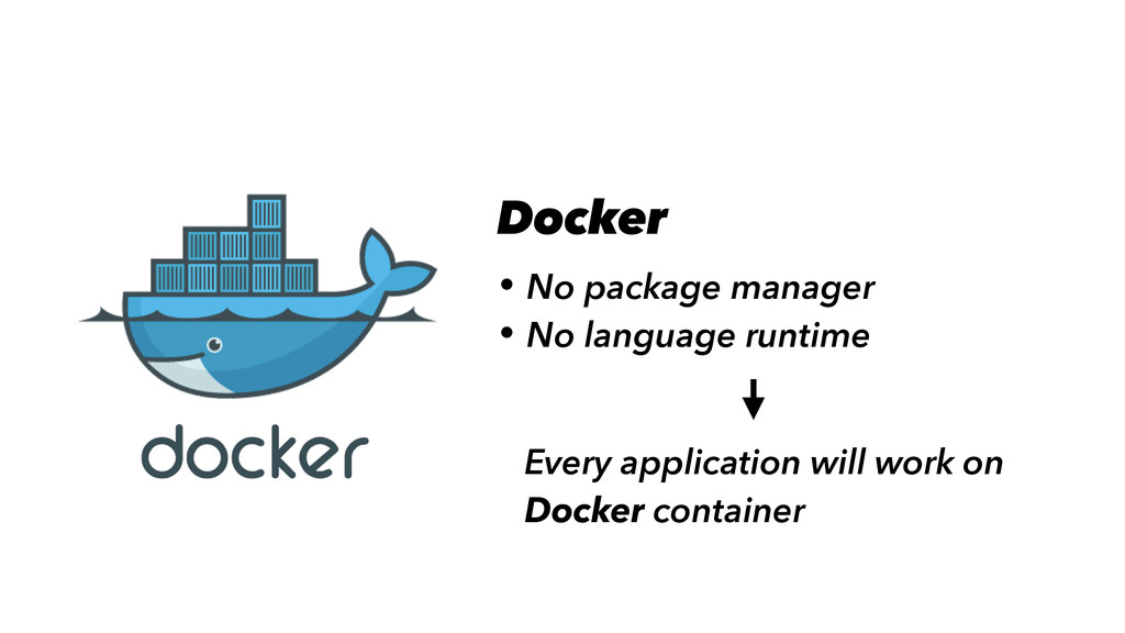 • No package manager • No language runtime Dock...