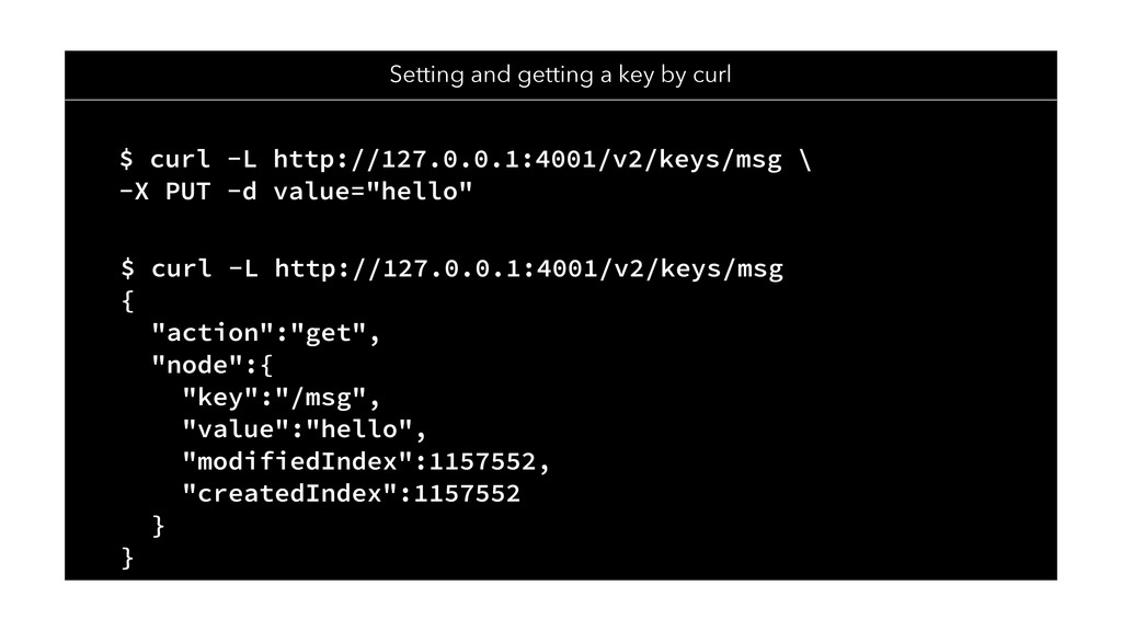 $ curl -L http://127.0.0.1:4001/v2/keys/msg \ -...