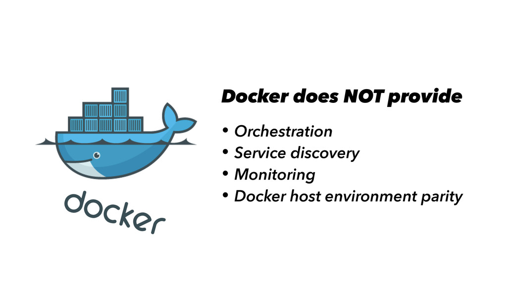 Docker does NOT provide • Orchestration • Servi...