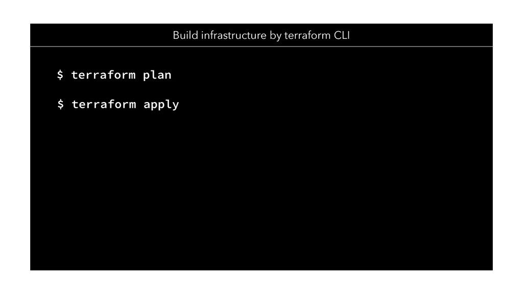 Build infrastructure by terraform CLI $ terrafo...