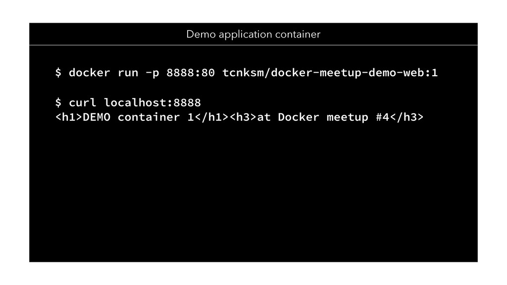 Demo application container $ docker run -p 8888...
