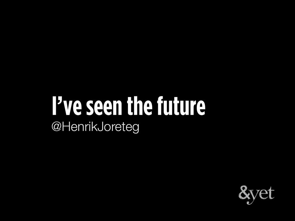 I've seen the future @HenrikJoreteg