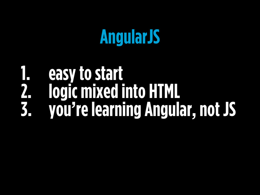 1. easy to start 2. logic mixed into HTML 3. yo...