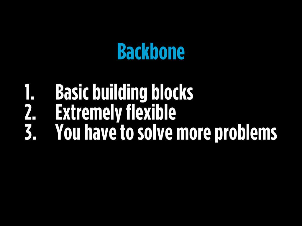 1. Basic building blocks 2. Extremely flexible ...