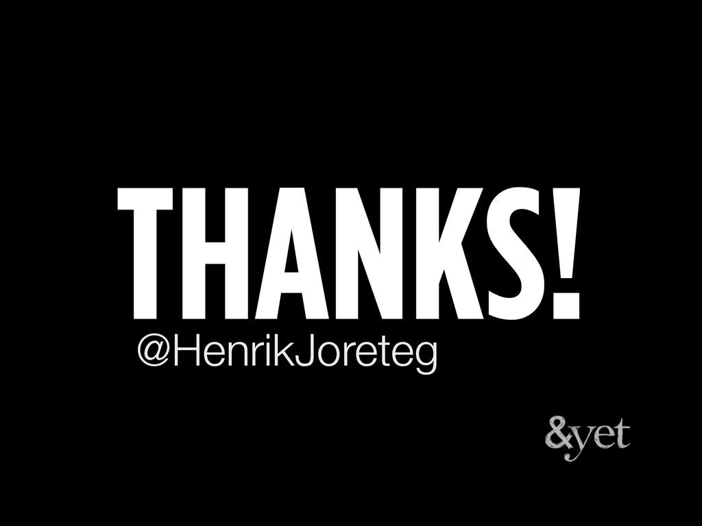 THANKS! @HenrikJoreteg