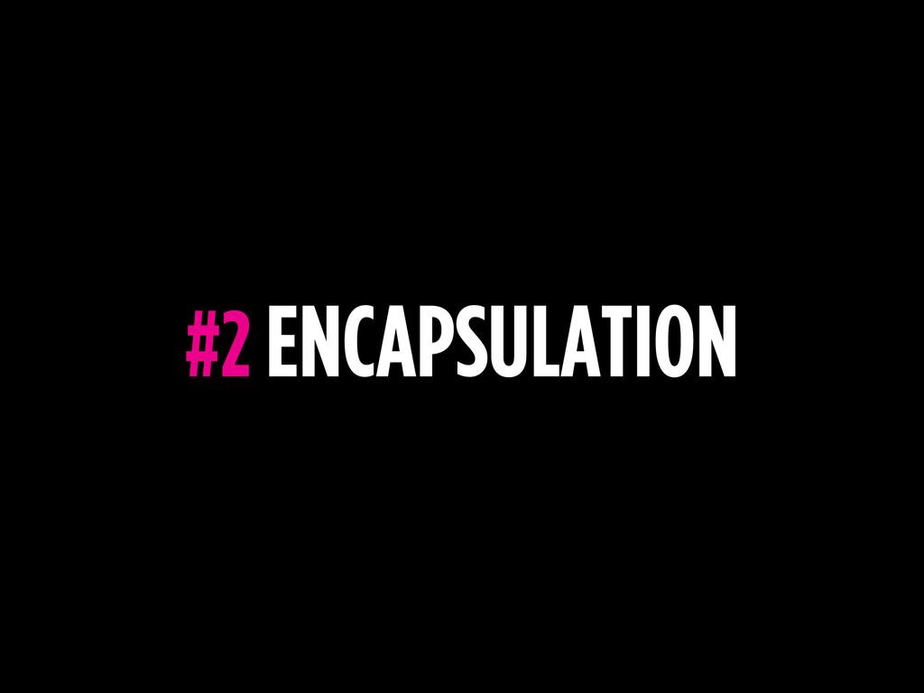#2 ENCAPSULATION