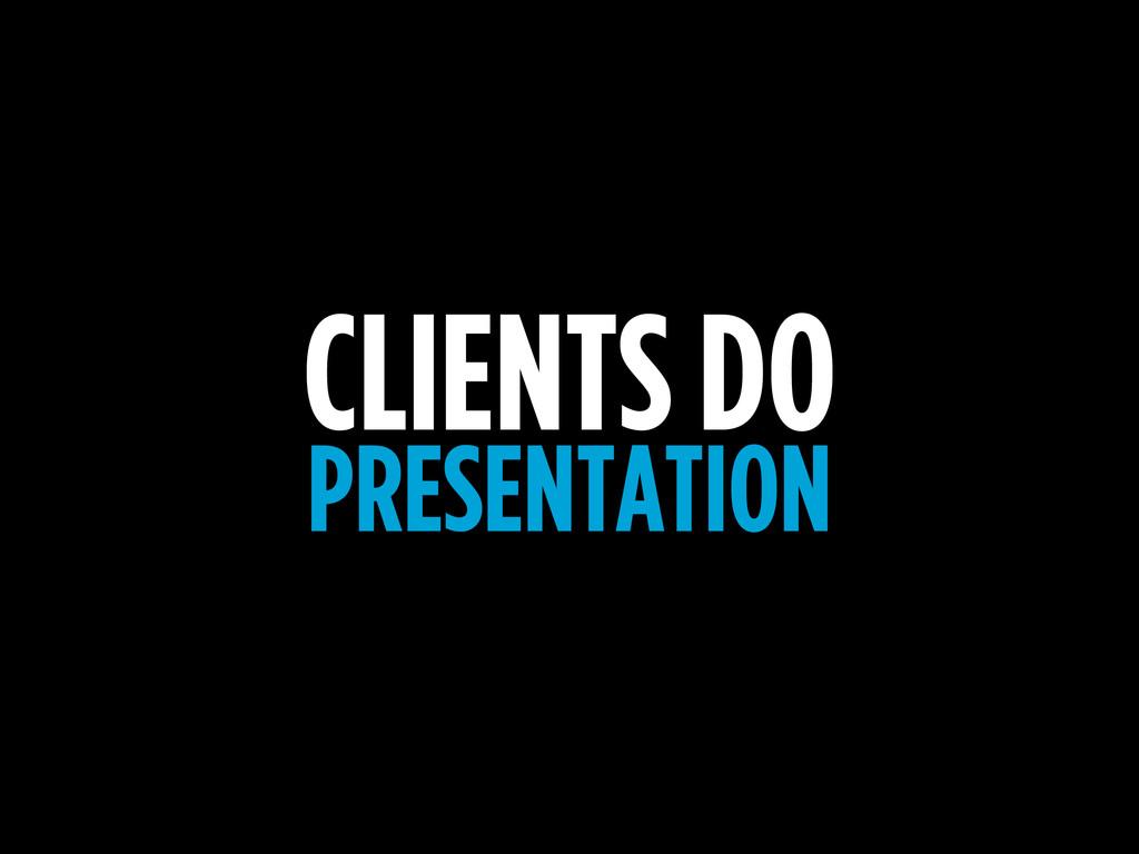 CLIENTS DO PRESENTATION
