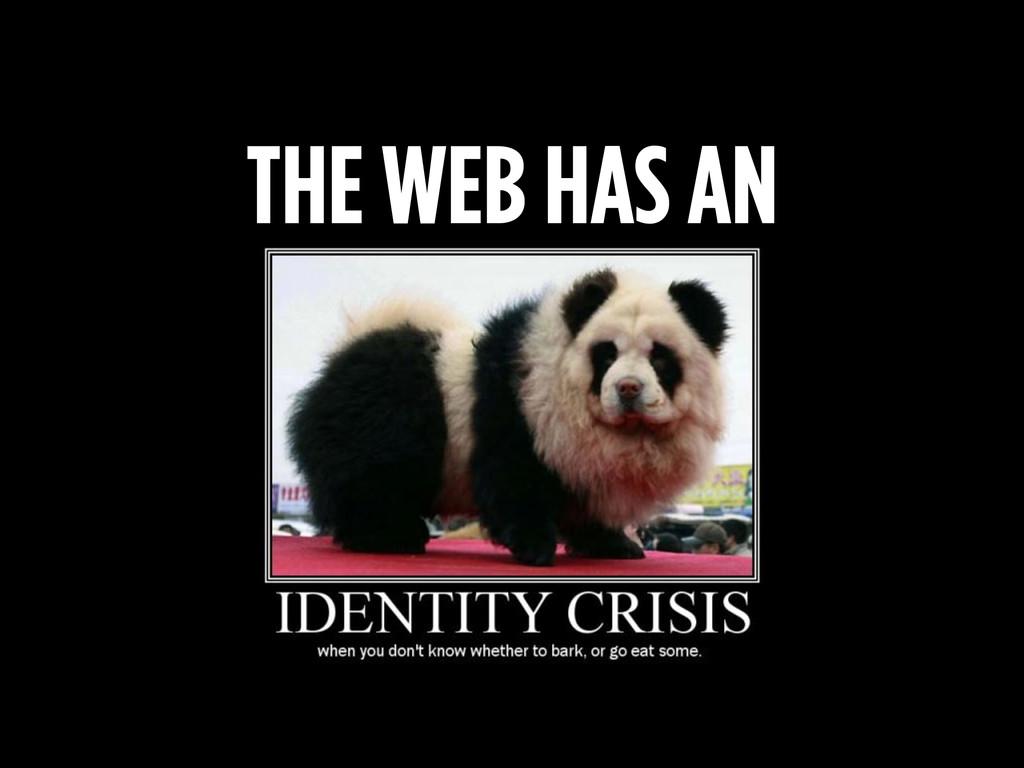 THE WEB HAS AN