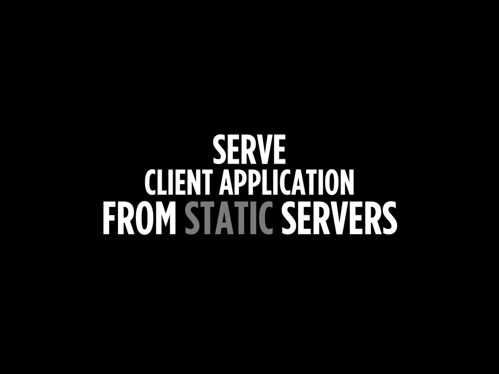 SERVE CLIENT APPLICATION FROM STATIC SERVERS