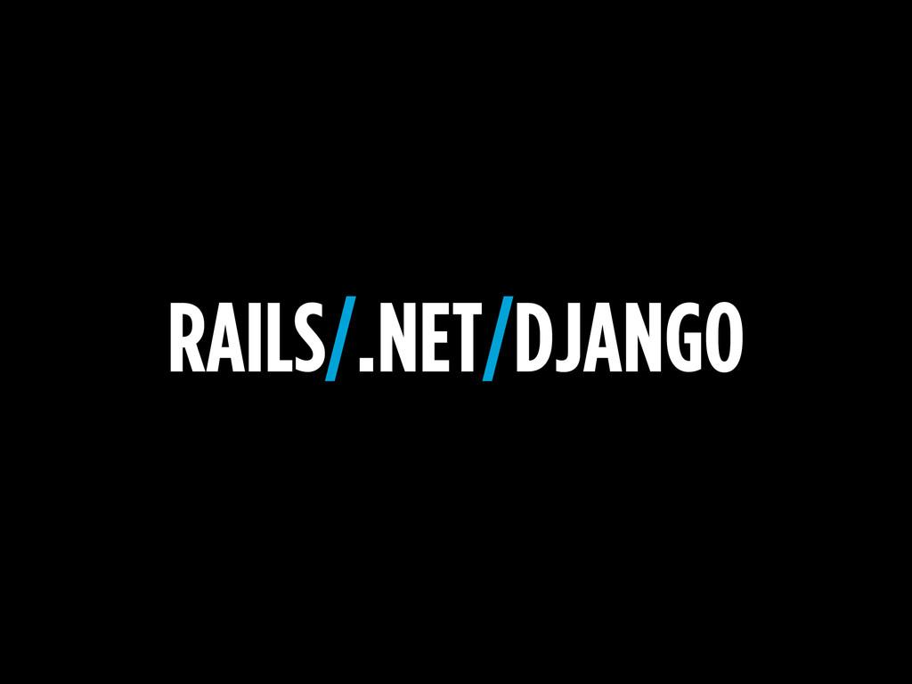 RAILS/.NET/DJANGO