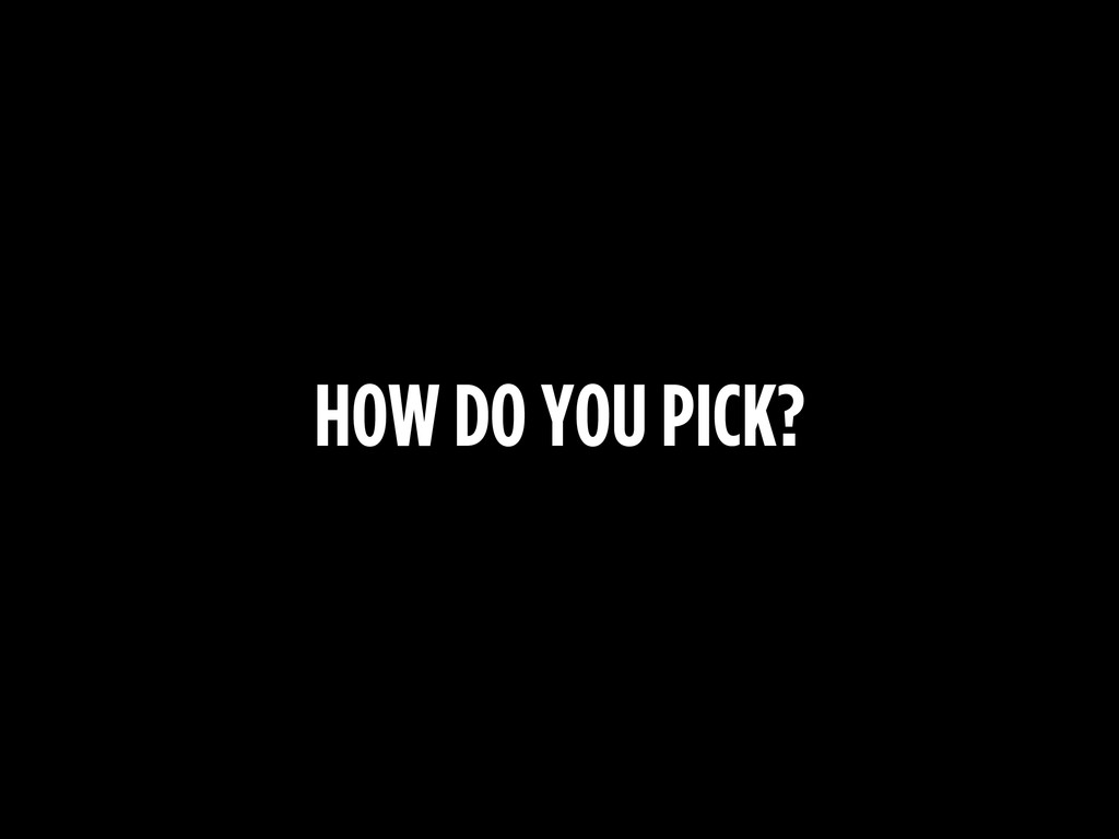 HOW DO YOU PICK?