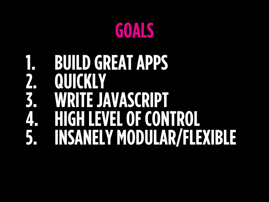 1. BUILD GREAT APPS 2. QUICKLY 3. WRITE JAVASCR...