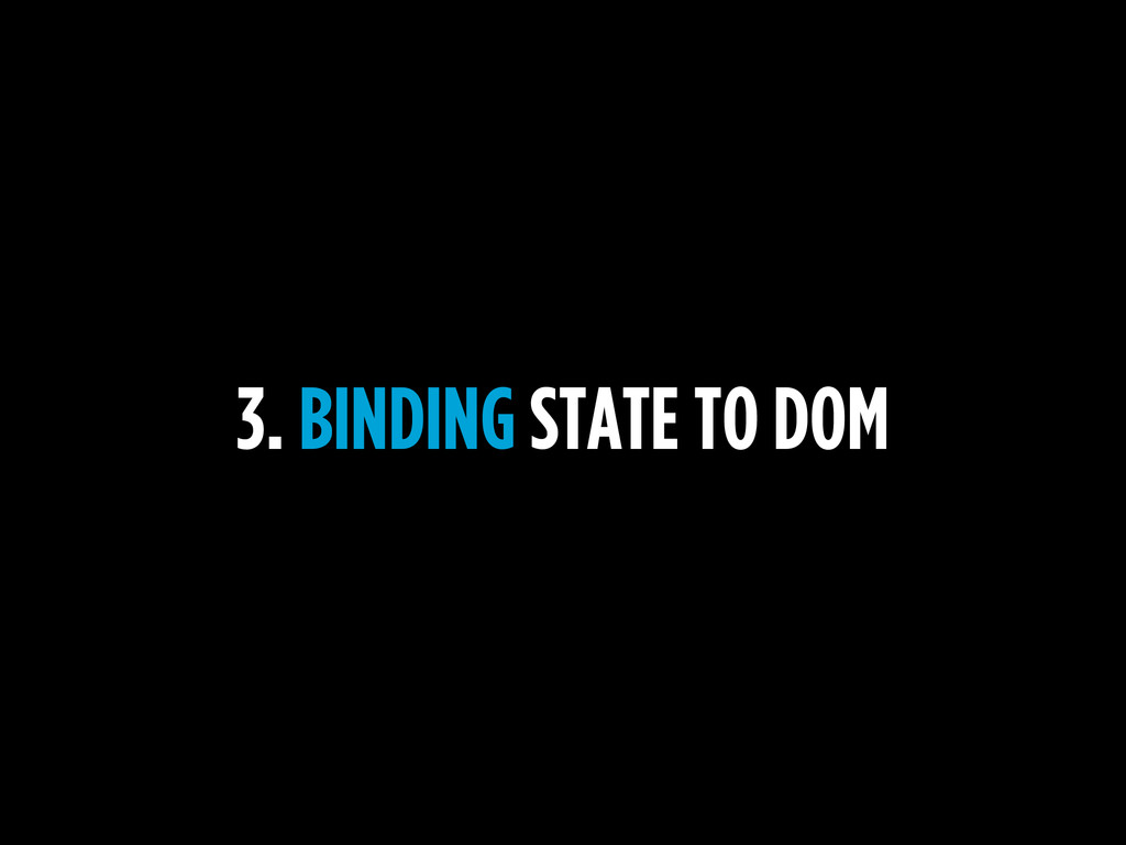3. BINDING STATE TO DOM