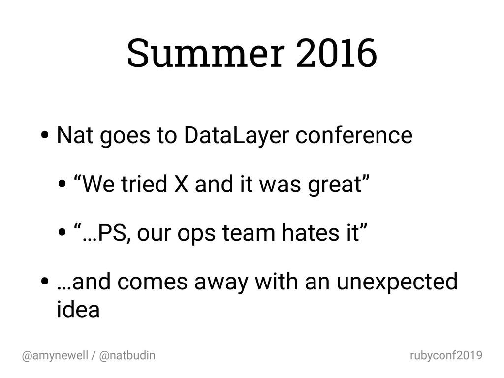 @amynewell / @natbudin rubyconf2019 Summer 2016...