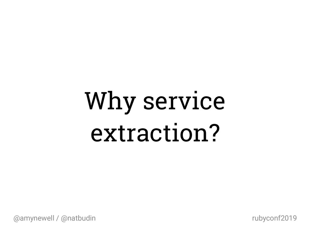 @amynewell / @natbudin rubyconf2019 Why service...